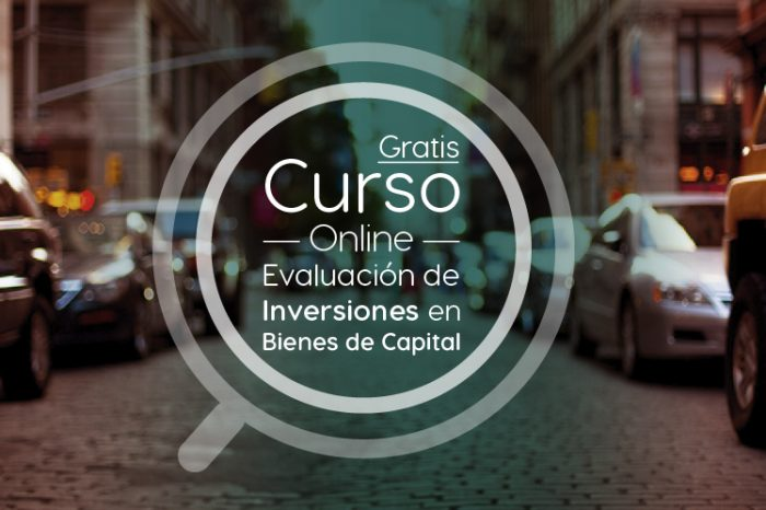 """Curso Gratis Online """"Evaluación de inversiones en Bienes de Capital"""" Universidad Nacional Autónoma de México"""